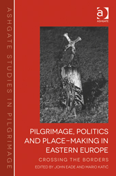 Pilgrimage Politics and Place Making in Eastern Europe